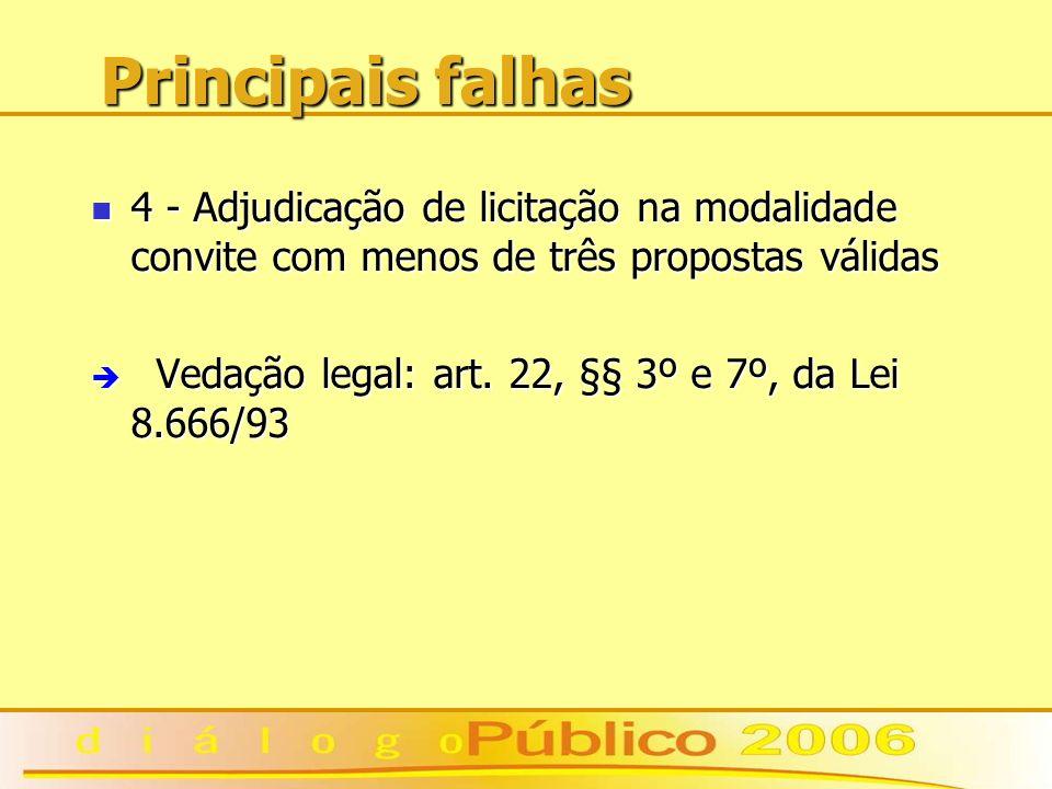 Principais falhas 4 - Adjudicação de licitação na modalidade convite com menos de três propostas válidas 4 - Adjudicação de licitação na modalidade convite com menos de três propostas válidas è Vedação legal: art.