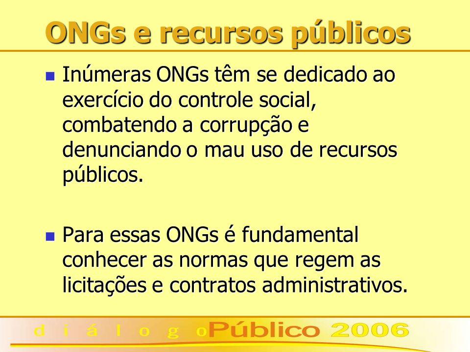 ONGs e recursos públicos Inúmeras ONGs têm se dedicado ao exercício do controle social, combatendo a corrupção e denunciando o mau uso de recursos públicos.