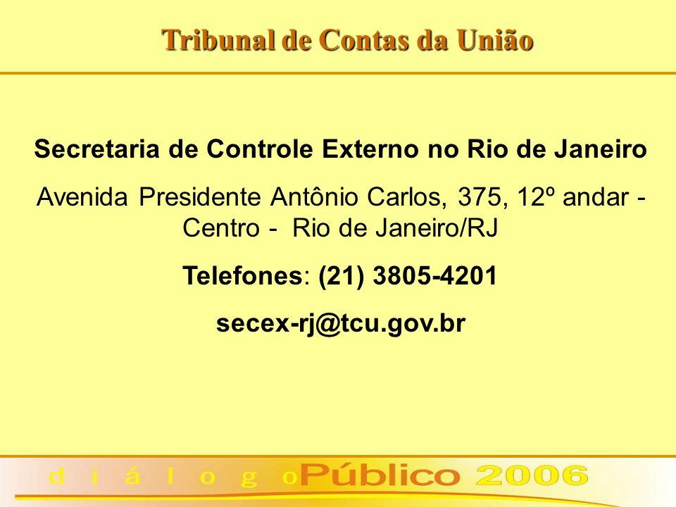 Tribunal de Contas da União Secretaria de Controle Externo no Rio de Janeiro Avenida Presidente Antônio Carlos, 375, 12º andar - Centro - Rio de Janeiro/RJ Telefones: (21) 3805-4201 secex-rj@tcu.gov.br