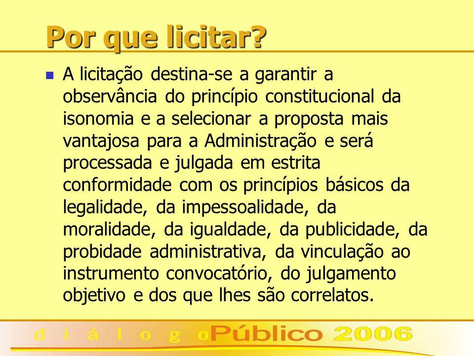 Por que licitar? A licitação destina-se a garantir a observância do princípio constitucional da isonomia e a selecionar a proposta mais vantajosa para
