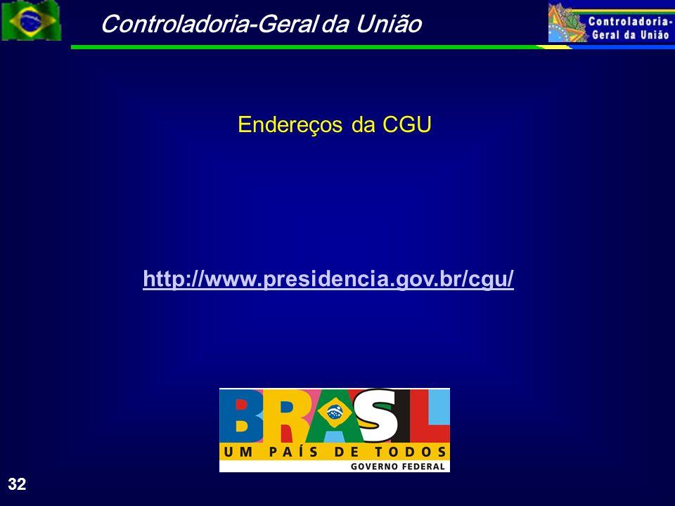 Controladoria-Geral da União 32 Endereços da CGU http://www.presidencia.gov.br/cgu/
