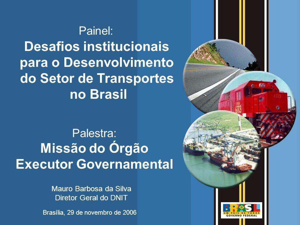 Missão do Órgão Executor Governamental DNIT MINISTÉRIO DOS TRANSPORTES Departamento Nacional de Infra-estrutura de Transportes GESTÃO GOVERNAMENTAL Ministério dos Transportes GESTÃO DA POLÍTICA NACIONAL DOS TRANSPORTES FERROVIÁRIOS RFFSA Ferrovias Arrendadas GESTÃO PATRIMONIALDNIT GESTÃO DA EXPANSÃO E DESENVOLVIMENT O DA INFRA- ESTRUTURAANTT GESTÃO DAS CONCESSÕES E PRESTAÇÃO DOS SERVIÇOS PÚBLICOS DE TRANSPORTES