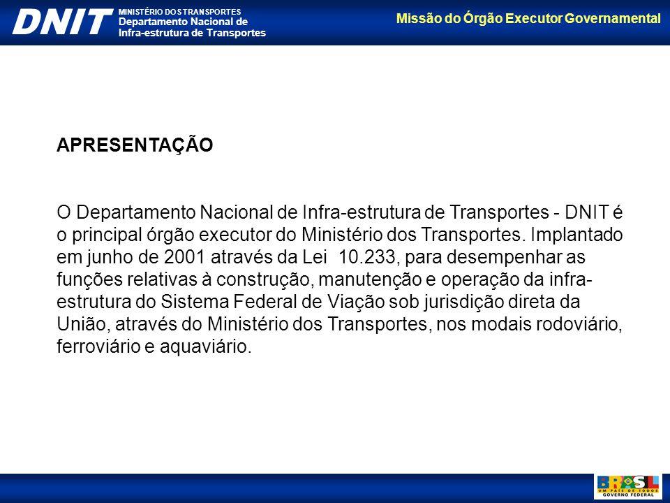 Missão do Órgão Executor Governamental DNIT MINISTÉRIO DOS TRANSPORTES Departamento Nacional de Infra-estrutura de Transportes APRESENTAÇÃO O Departam