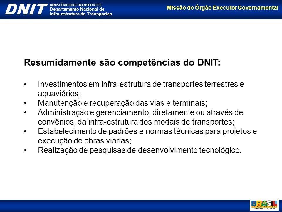 Missão do Órgão Executor Governamental DNIT MINISTÉRIO DOS TRANSPORTES Departamento Nacional de Infra-estrutura de Transportes Resumidamente são compe