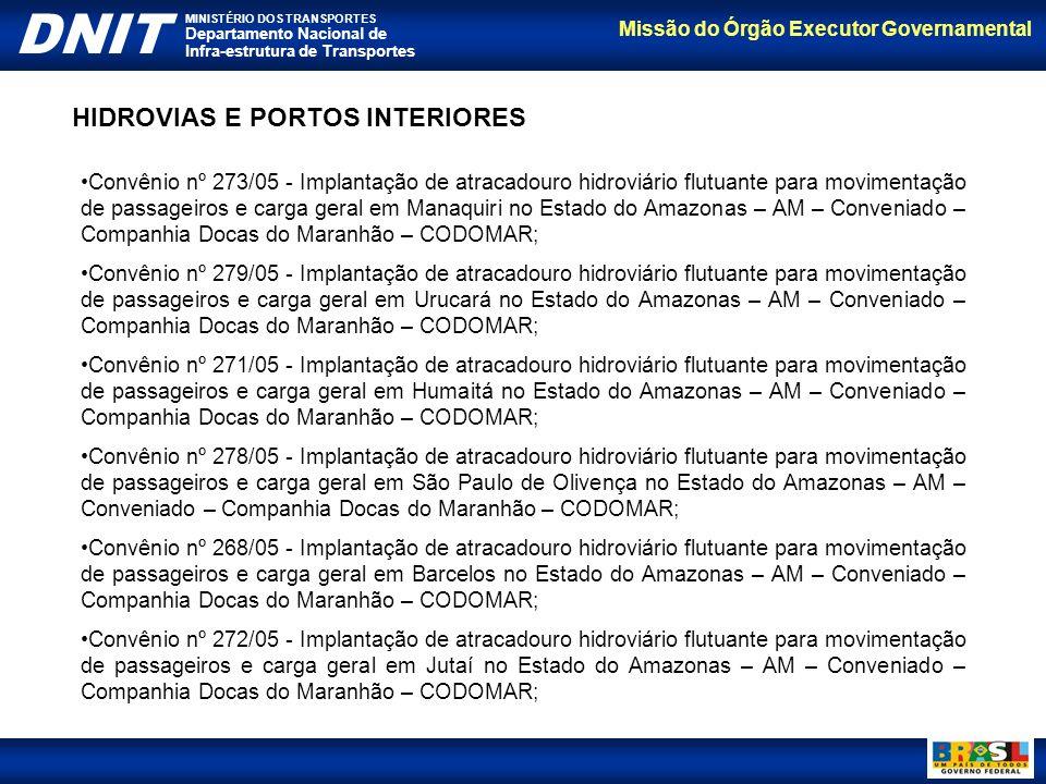 Missão do Órgão Executor Governamental DNIT MINISTÉRIO DOS TRANSPORTES Departamento Nacional de Infra-estrutura de Transportes Convênio nº 273/05 - Im