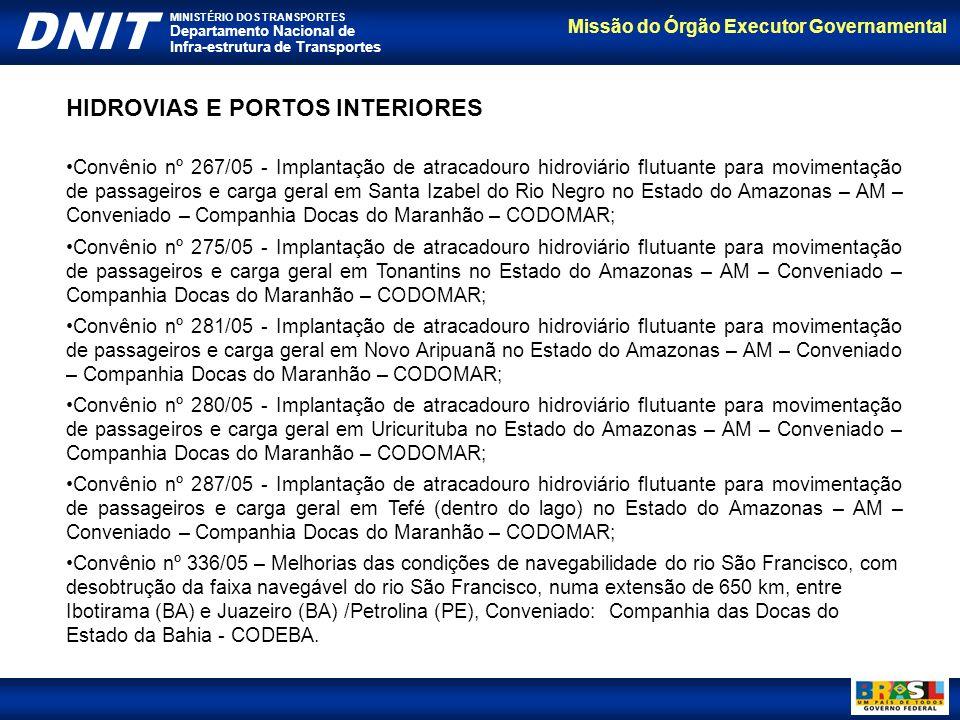 Missão do Órgão Executor Governamental DNIT MINISTÉRIO DOS TRANSPORTES Departamento Nacional de Infra-estrutura de Transportes Convênio nº 267/05 - Im