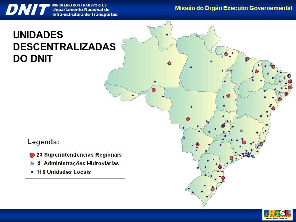 Missão do Órgão Executor Governamental DNIT MINISTÉRIO DOS TRANSPORTES Departamento Nacional de Infra-estrutura de Transportes UNIDADES DESCENTRALIZAD