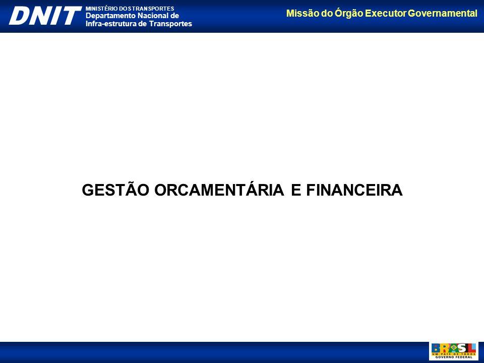 Missão do Órgão Executor Governamental DNIT MINISTÉRIO DOS TRANSPORTES Departamento Nacional de Infra-estrutura de Transportes GESTÃO ORCAMENTÁRIA E F
