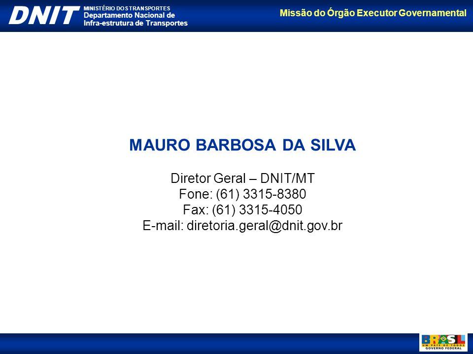 Missão do Órgão Executor Governamental DNIT MINISTÉRIO DOS TRANSPORTES Departamento Nacional de Infra-estrutura de Transportes MAURO BARBOSA DA SILVA