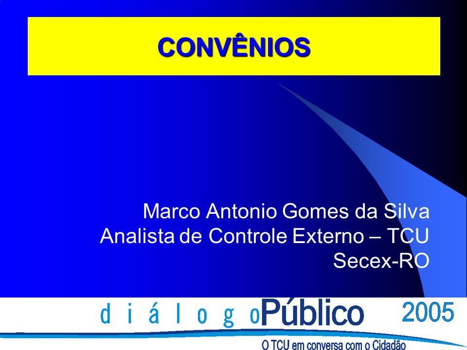 CONVÊNIOS Marco Antonio Gomes da Silva Analista de Controle Externo – TCU Secex-RO