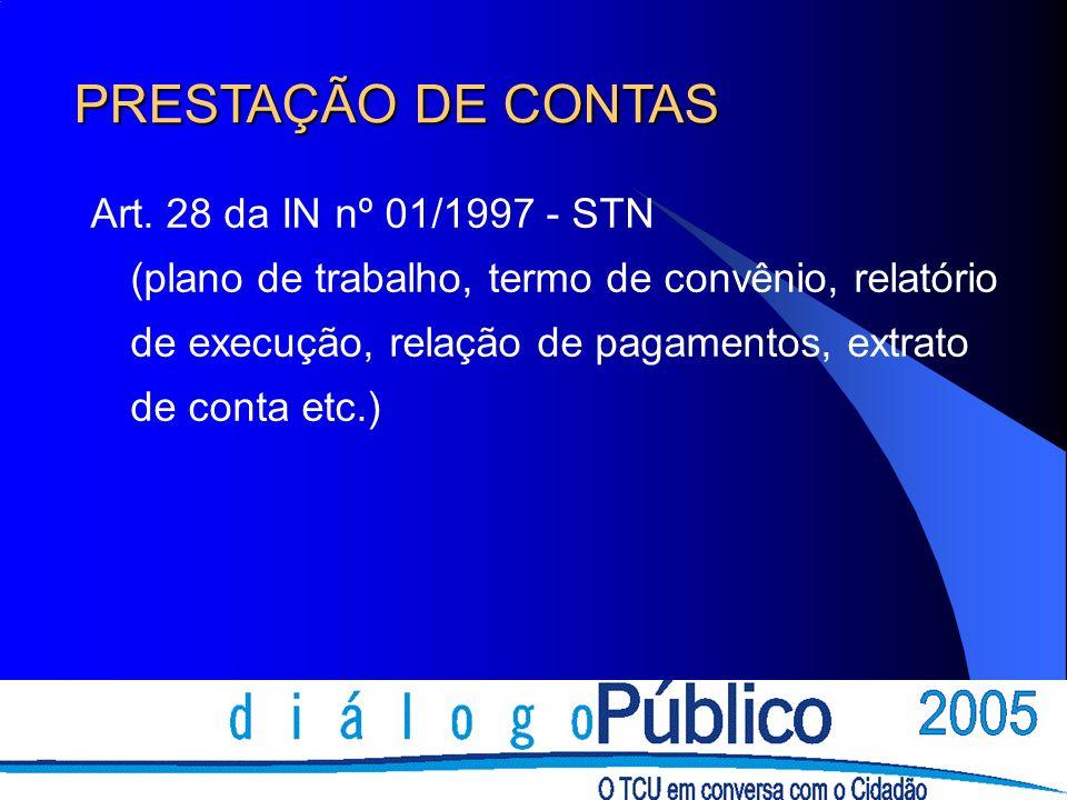 Art. 28 da IN nº 01/1997 - STN (plano de trabalho, termo de convênio, relatório de execução, relação de pagamentos, extrato de conta etc.) PRESTAÇÃO D
