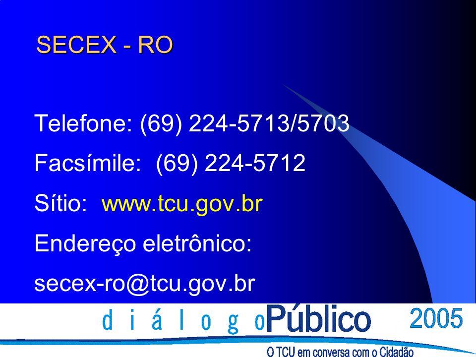 SECEX - RO Telefone: (69) 224-5713/5703 Facsímile: (69) 224-5712 Sítio: www.tcu.gov.br Endereço eletrônico: secex-ro@tcu.gov.br