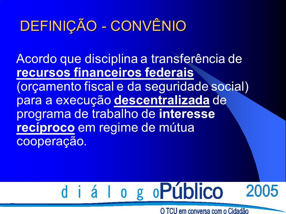 DEFINIÇÃO - CONVÊNIO Acordo que disciplina a transferência de recursos financeiros federais (orçamento fiscal e da seguridade social) para a execução