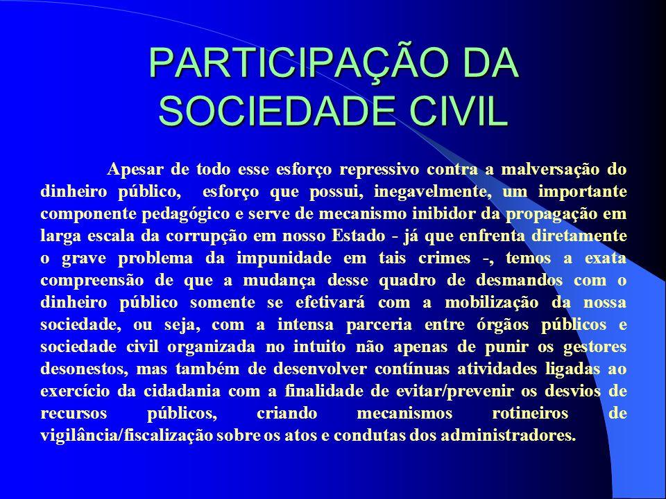 PARTICIPAÇÃO DA SOCIEDADE CIVIL Apesar de todo esse esforço repressivo contra a malversação do dinheiro público, esforço que possui, inegavelmente, um