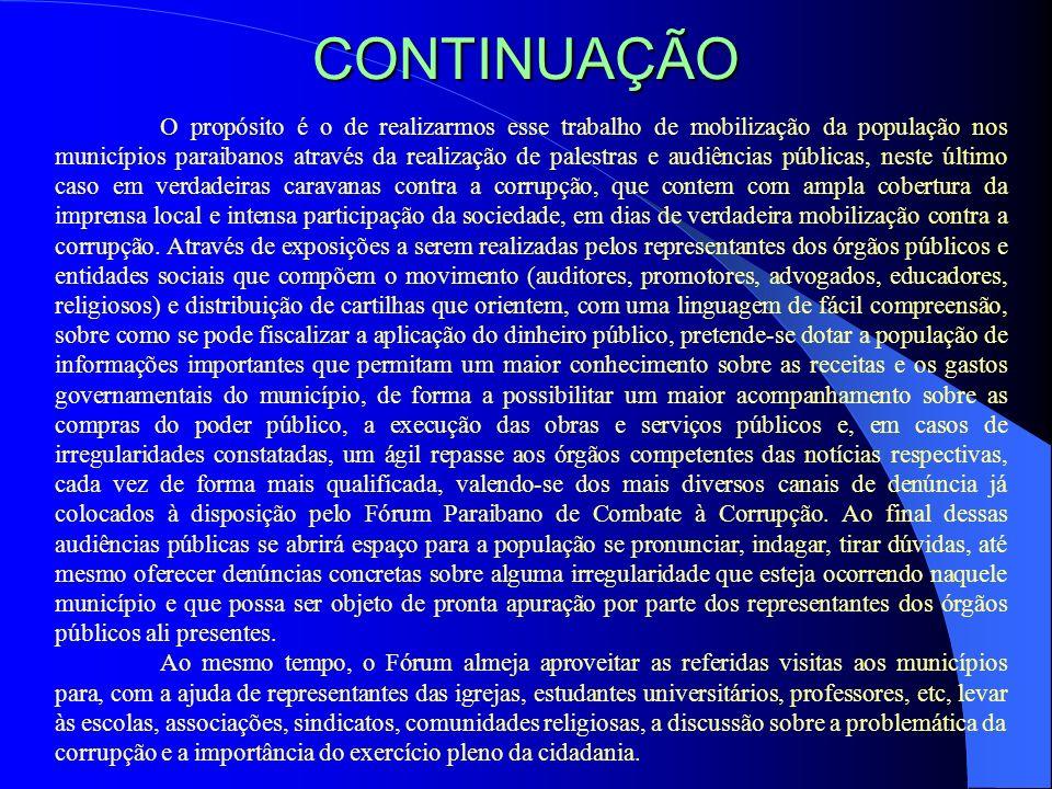 CONTINUAÇÃO O propósito é o de realizarmos esse trabalho de mobilização da população nos municípios paraibanos através da realização de palestras e au