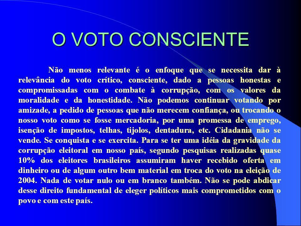 O VOTO CONSCIENTE Não menos relevante é o enfoque que se necessita dar à relevância do voto crítico, consciente, dado a pessoas honestas e compromissa