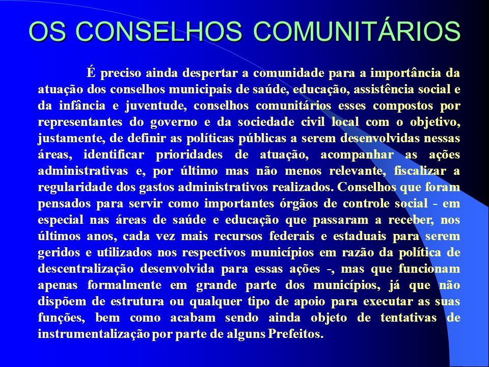 OS CONSELHOS COMUNITÁRIOS É preciso ainda despertar a comunidade para a importância da atuação dos conselhos municipais de saúde, educação, assistênci