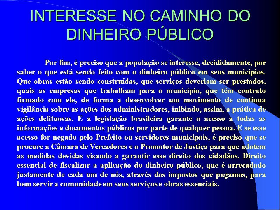 INTERESSE NO CAMINHO DO DINHEIRO PÚBLICO Por fim, é preciso que a população se interesse, decididamente, por saber o que está sendo feito com o dinhei