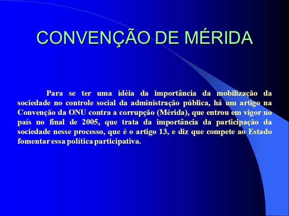 CONVENÇÃO DE MÉRIDA Para se ter uma idéia da importância da mobilização da sociedade no controle social da administração pública, há um artigo na Conv