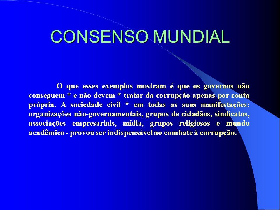 CONSENSO MUNDIAL O que esses exemplos mostram é que os governos não conseguem * e não devem * tratar da corrupção apenas por conta própria. A sociedad