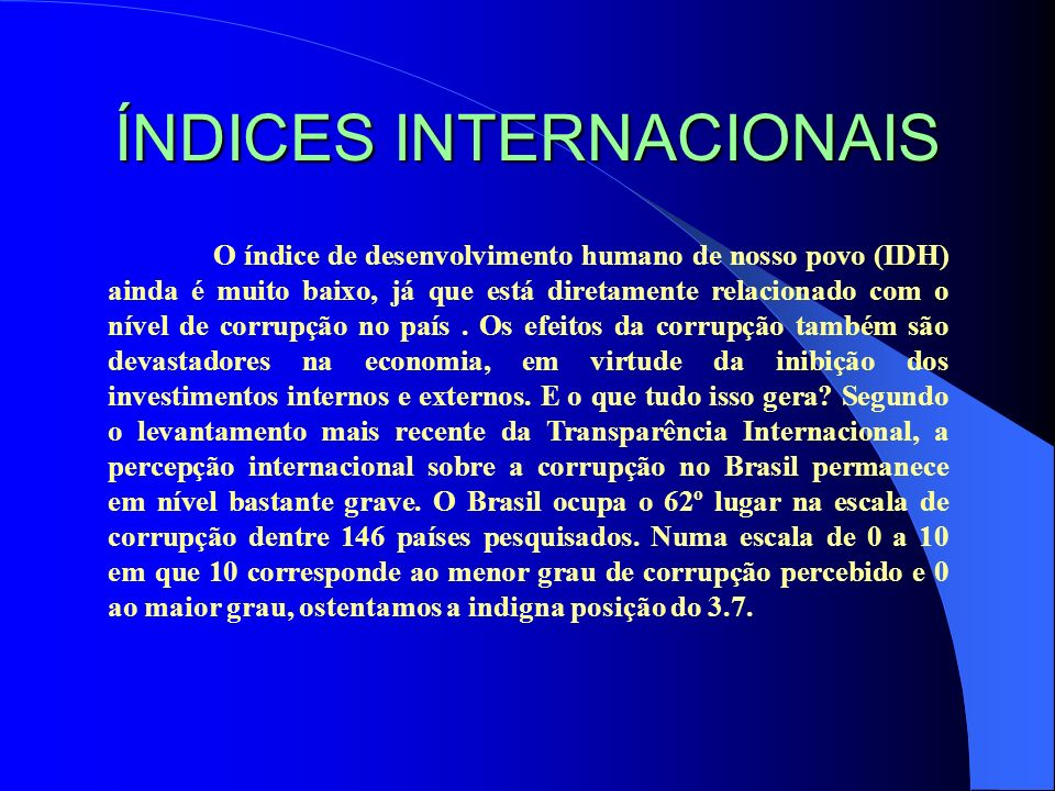 ÍNDICES INTERNACIONAIS O índice de desenvolvimento humano de nosso povo (IDH) ainda é muito baixo, já que está diretamente relacionado com o nível de