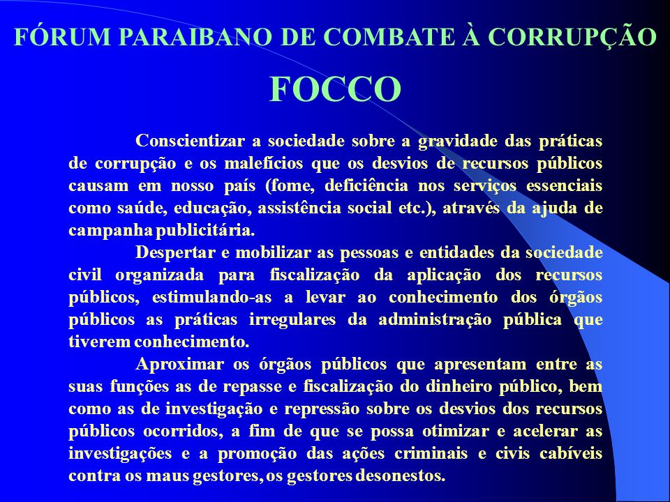 Conscientizar a sociedade sobre a gravidade das práticas de corrupção e os malefícios que os desvios de recursos públicos causam em nosso país (fome,