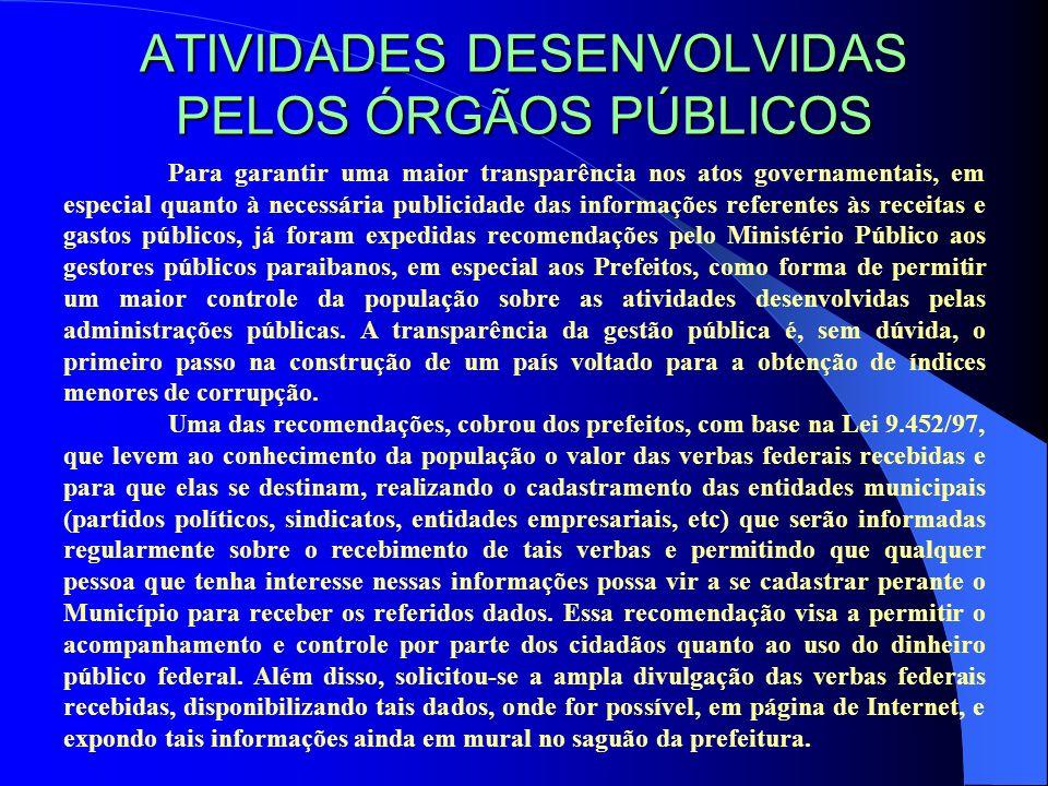 ATIVIDADES DESENVOLVIDAS PELOS ÓRGÃOS PÚBLICOS Para garantir uma maior transparência nos atos governamentais, em especial quanto à necessária publicid