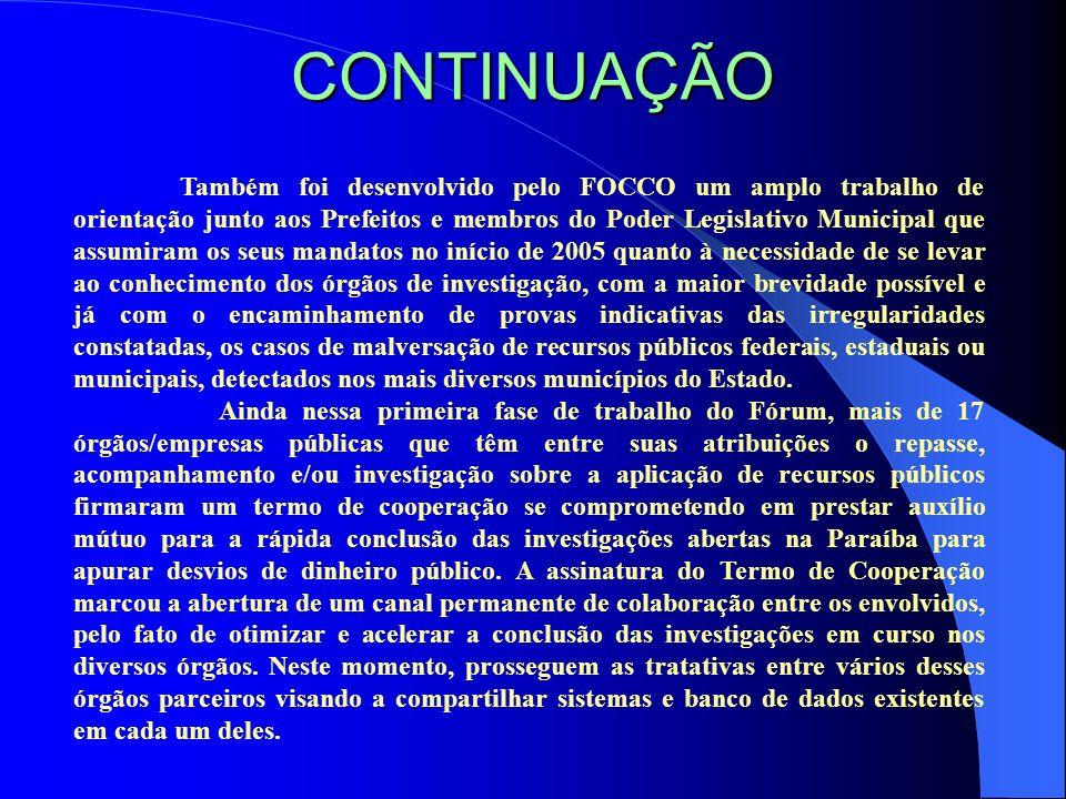 CONTINUAÇÃO Também foi desenvolvido pelo FOCCO um amplo trabalho de orientação junto aos Prefeitos e membros do Poder Legislativo Municipal que assumi