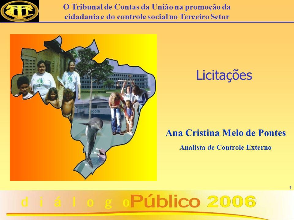 1 Ana Cristina Melo de Pontes Analista de Controle Externo Licitações O Tribunal de Contas da União na promoção da cidadania e do controle social no Terceiro Setor