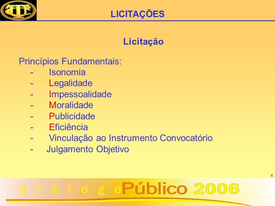 4 Licitação Princípios Fundamentais: - Isonomia - Legalidade - Impessoalidade - Moralidade - Publicidade - Eficiência - Vinculação ao Instrumento Convocatório -Julgamento Objetivo LICITAÇÕES