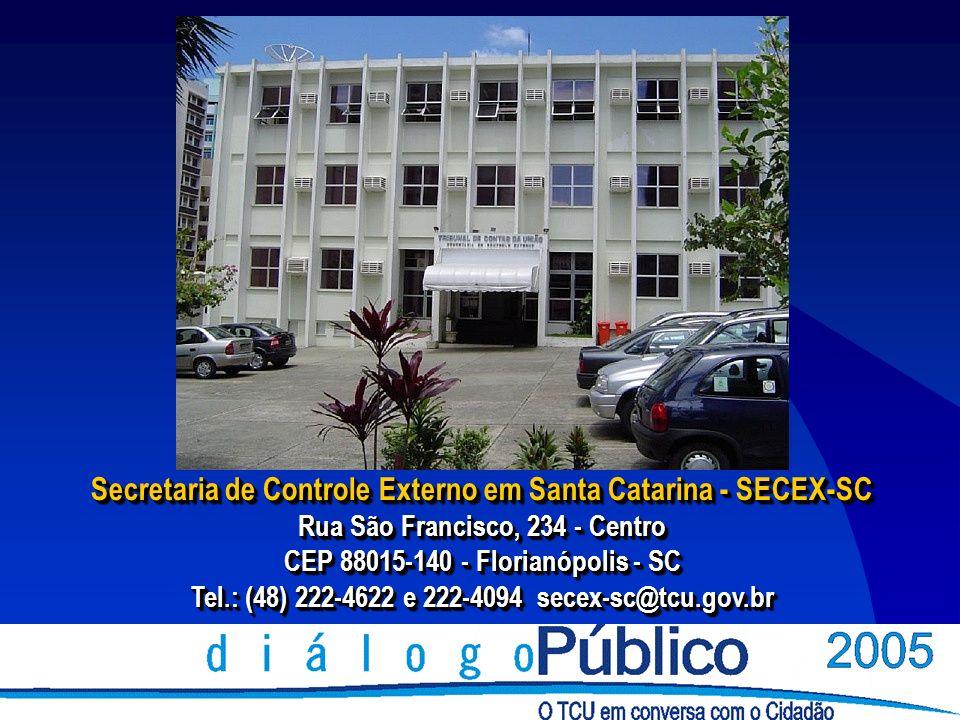 Secretaria de Controle Externo em Santa Catarina - SECEX-SC Rua São Francisco, 234 - Centro CEP 88015-140 - Florianópolis - SC Tel.: (48) 222-4622 e 222-4094 secex-sc@tcu.gov.br Secretaria de Controle Externo em Santa Catarina - SECEX-SC Rua São Francisco, 234 - Centro CEP 88015-140 - Florianópolis - SC Tel.: (48) 222-4622 e 222-4094 secex-sc@tcu.gov.br