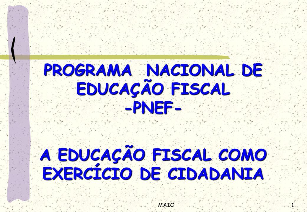 1MAIO PROGRAMA NACIONAL DE EDUCAÇÃO FISCAL -PNEF- A EDUCAÇÃO FISCAL COMO EXERCÍCIO DE CIDADANIA