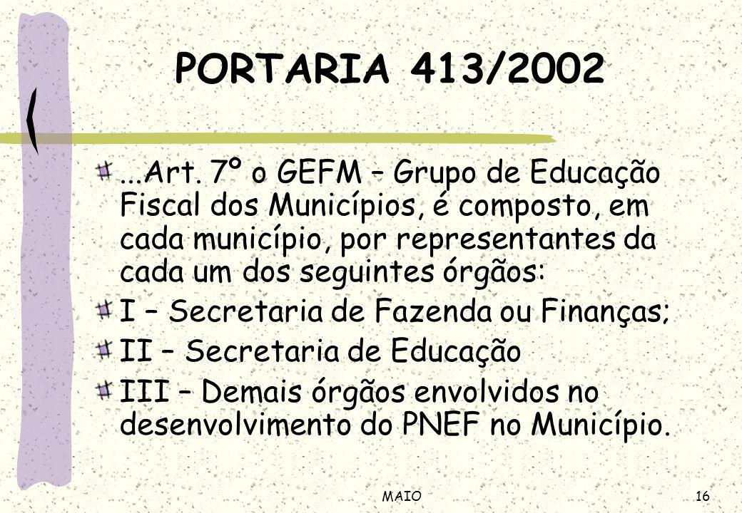 16MAIO PORTARIA 413/2002...Art. 7º o GEFM – Grupo de Educação Fiscal dos Municípios, é composto, em cada município, por representantes da cada um dos