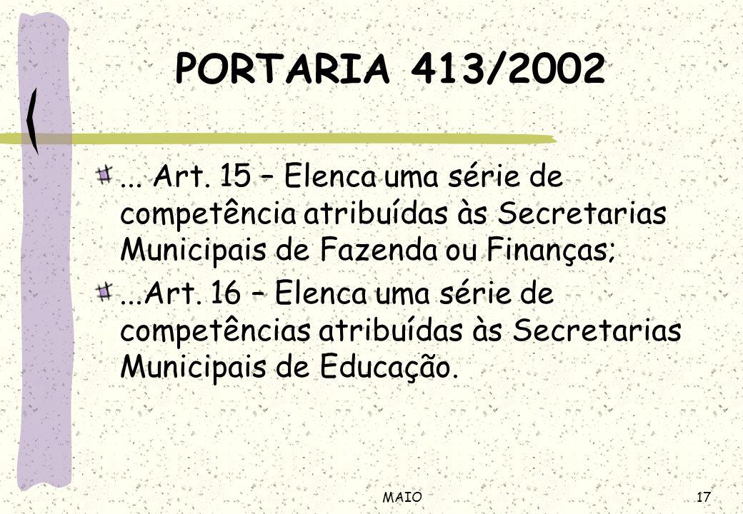 17MAIO PORTARIA 413/2002... Art. 15 – Elenca uma série de competência atribuídas às Secretarias Municipais de Fazenda ou Finanças;...Art. 16 – Elenca