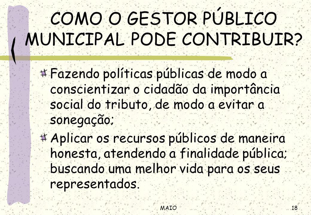 18MAIO COMO O GESTOR PÚBLICO MUNICIPAL PODE CONTRIBUIR? Fazendo políticas públicas de modo a conscientizar o cidadão da importância social do tributo,