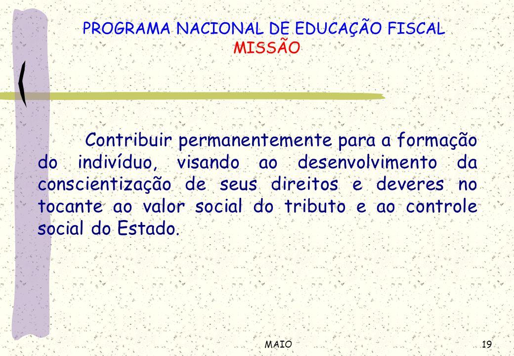 19MAIO Contribuir permanentemente para a formação do indivíduo, visando ao desenvolvimento da conscientização de seus direitos e deveres no tocante ao valor social do tributo e ao controle social do Estado.