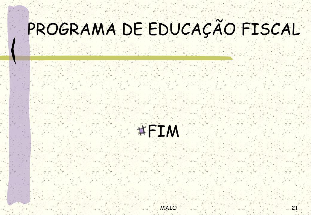 21MAIO PROGRAMA DE EDUCAÇÃO FISCAL FIM