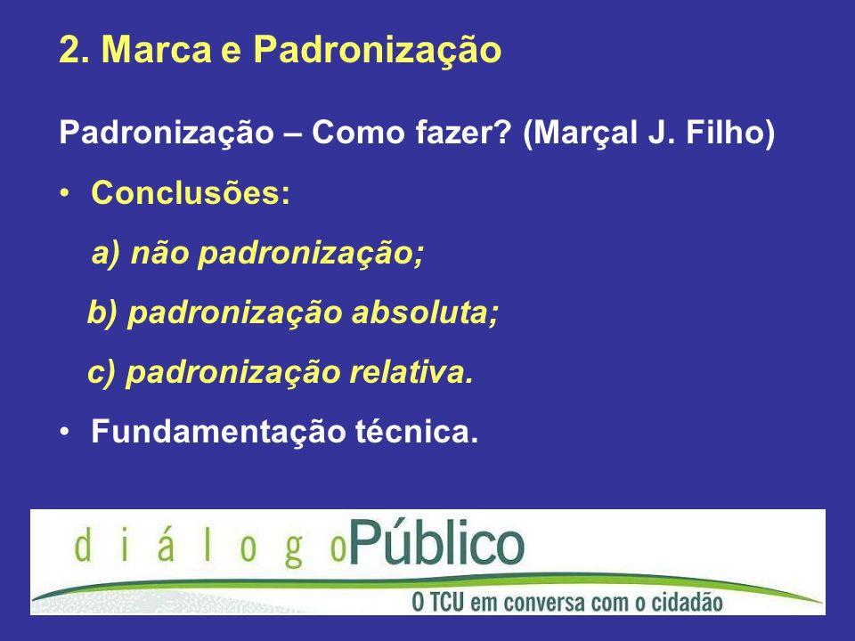 2. Marca e Padronização Padronização – Como fazer? (Marçal J. Filho) Conclusões: a) não padronização; b) padronização absoluta; c) padronização relati