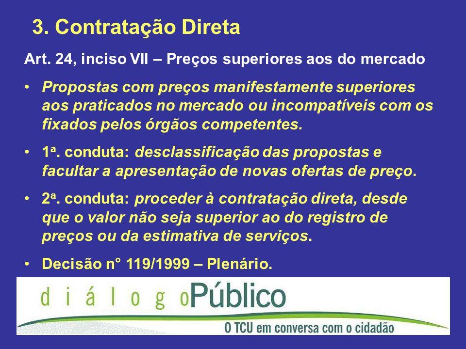 3. Contratação Direta Art. 24, inciso VII – Preços superiores aos do mercado Propostas com preços manifestamente superiores aos praticados no mercado