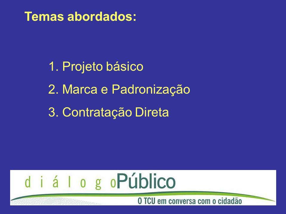 Temas abordados: 1. Projeto básico 2. Marca e Padronização 3. Contratação Direta