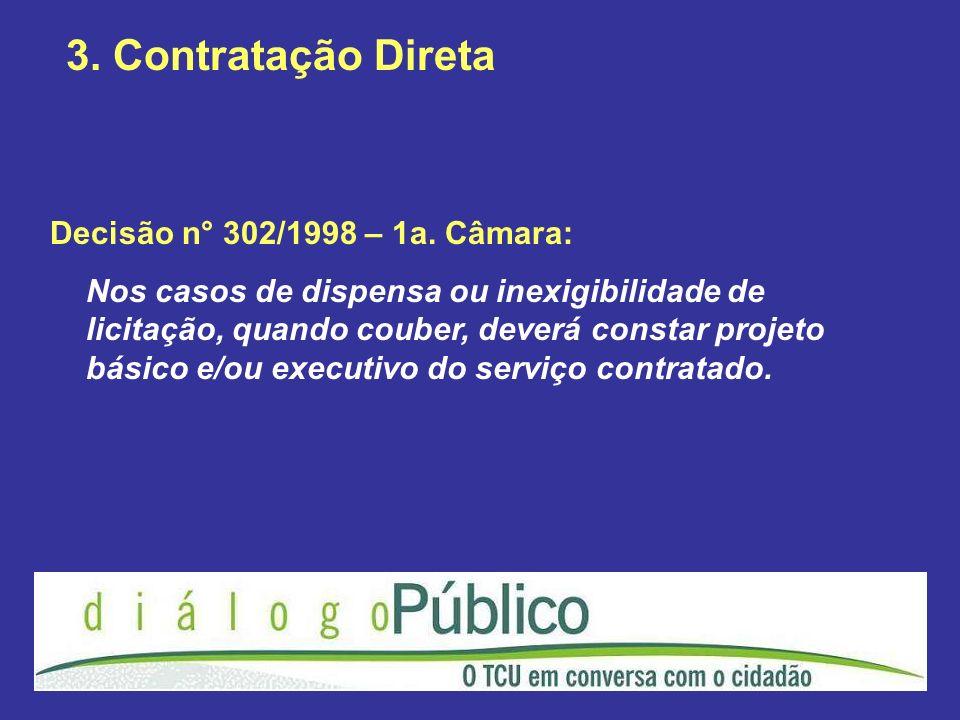 3. Contratação Direta Decisão n° 302/1998 – 1a. Câmara: Nos casos de dispensa ou inexigibilidade de licitação, quando couber, deverá constar projeto b