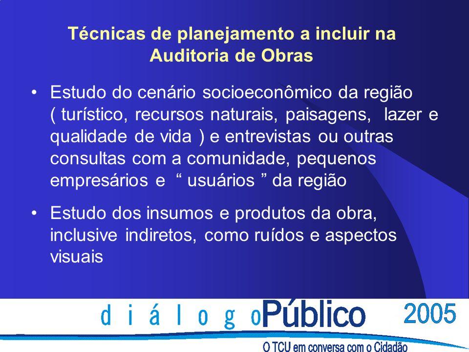 Técnicas de planejamento a incluir na Auditoria de Obras Estudo do cenário socioeconômico da região ( turístico, recursos naturais, paisagens, lazer e
