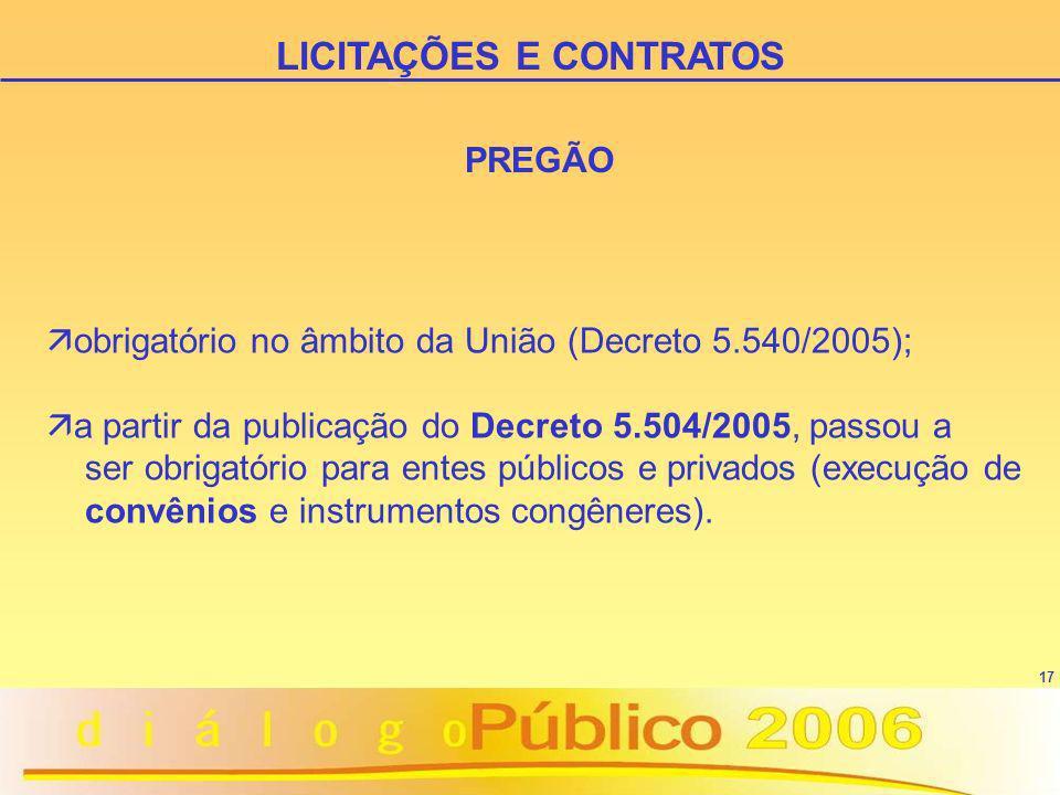 17 PREGÃO ä obrigatório no âmbito da União (Decreto 5.540/2005); ä a partir da publicação do Decreto 5.504/2005, passou a ser obrigatório para entes p