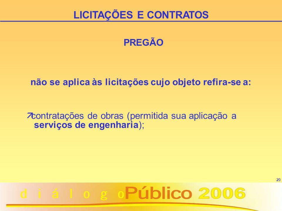 20 PREGÃO não se aplica às licitações cujo objeto refira-se a: äcontratações de obras (permitida sua aplicação a serviços de engenharia); LICITAÇÕES E