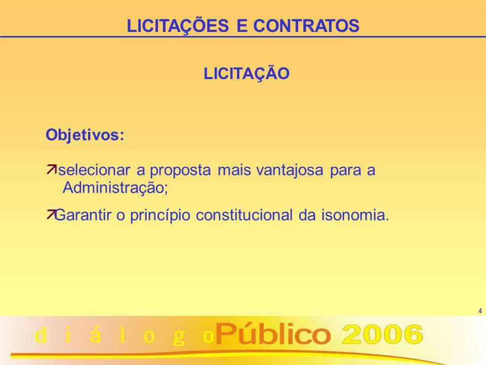 4 LICITAÇÃO Objetivos: ä selecionar a proposta mais vantajosa para a Administração; ä Garantir o princípio constitucional da isonomia. LICITAÇÕES E CO