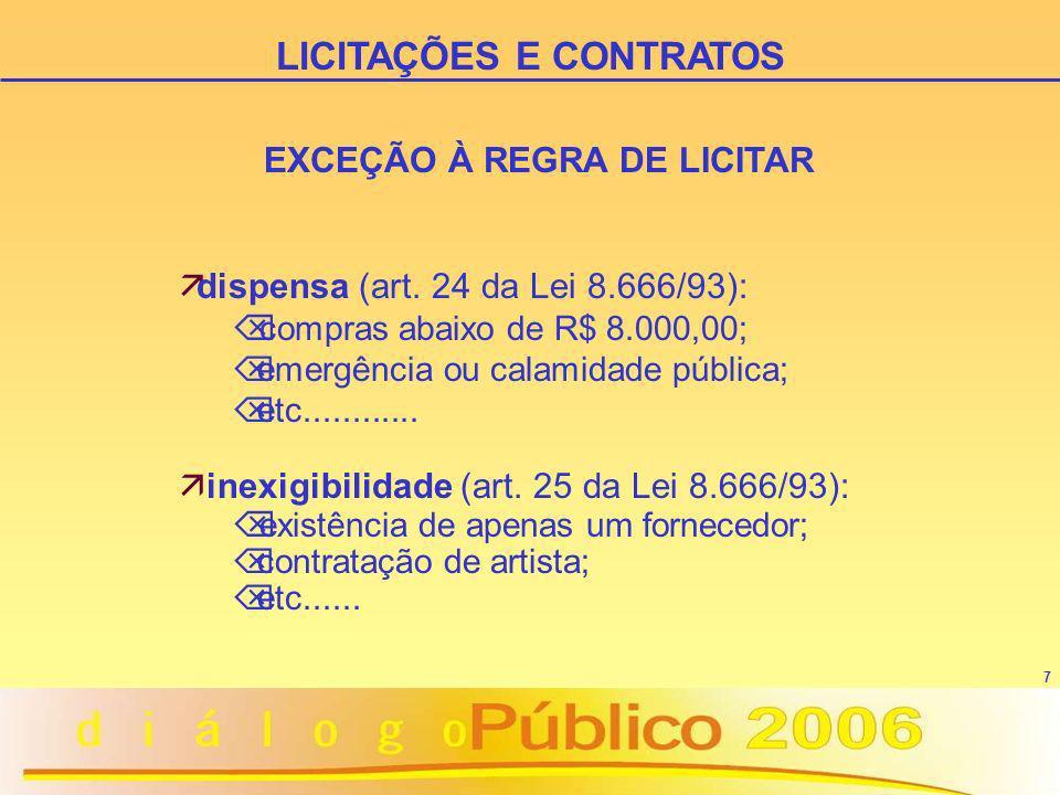 7 EXCEÇÃO À REGRA DE LICITAR ädispensa (art. 24 da Lei 8.666/93): Õ compras abaixo de R$ 8.000,00; Õ emergência ou calamidade pública; Õ etc..........