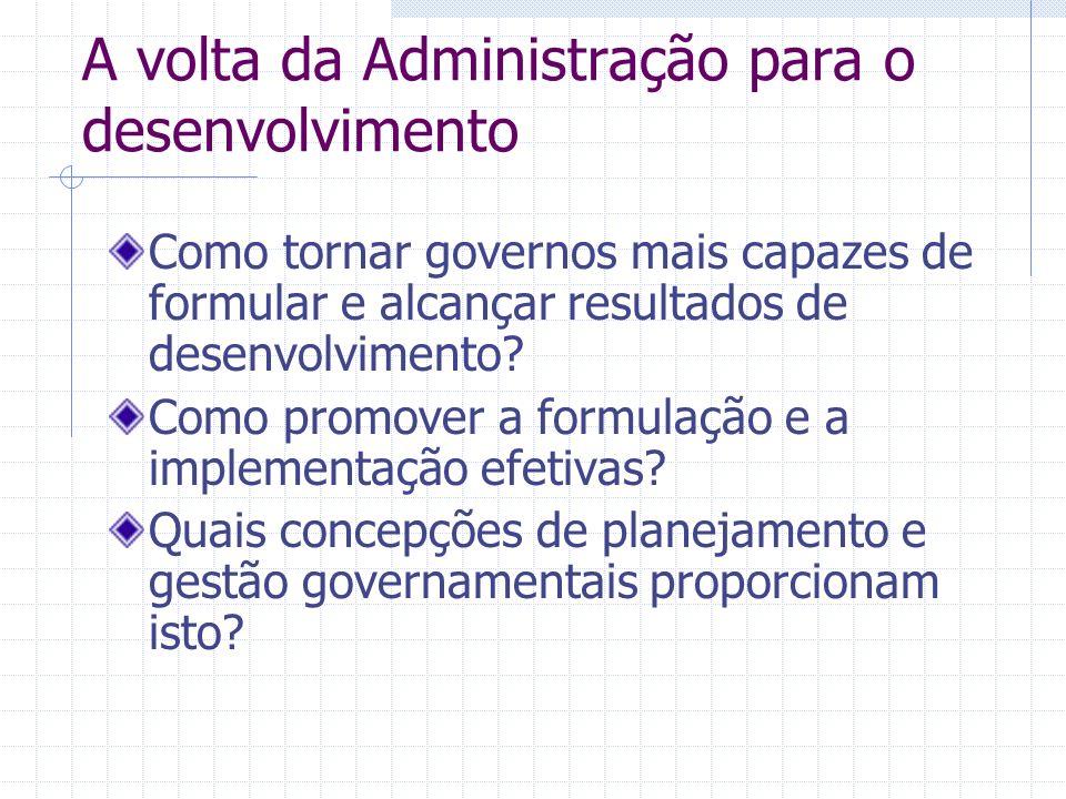 A volta da Administração para o desenvolvimento Como tornar governos mais capazes de formular e alcançar resultados de desenvolvimento? Como promover