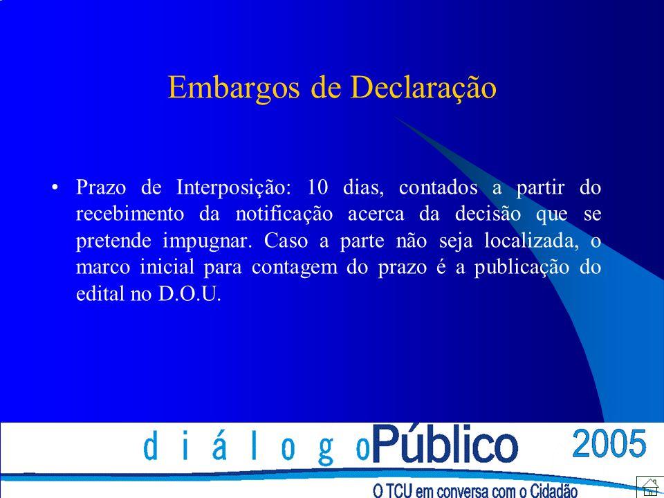 Embargos de Declaração Prazo de Interposição: 10 dias, contados a partir do recebimento da notificação acerca da decisão que se pretende impugnar.