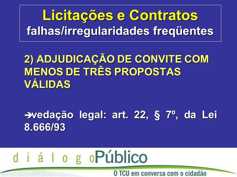 Licitações e Contratos falhas/irregularidades freqüentes 2) ADJUDICAÇÃO DE CONVITE COM MENOS DE TRÊS PROPOSTAS VÁLIDAS è vedação legal: art.