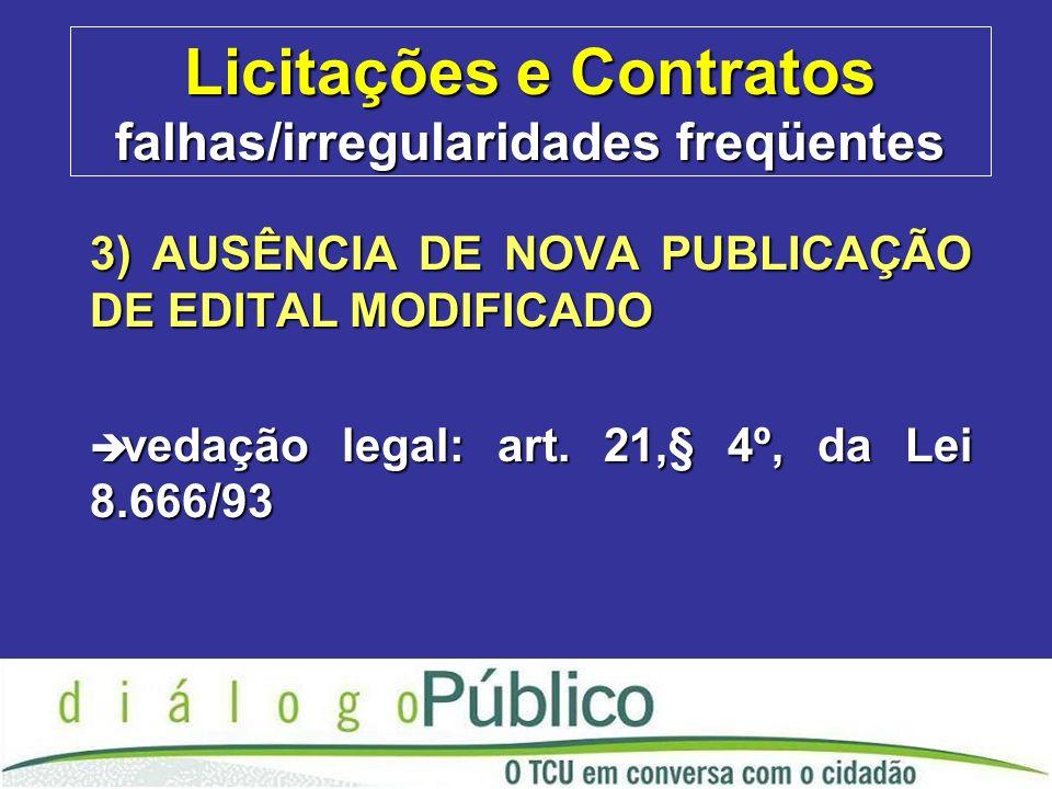 Licitações e Contratos falhas/irregularidades freqüentes 3) AUSÊNCIA DE NOVA PUBLICAÇÃO DE EDITAL MODIFICADO è vedação legal: art.